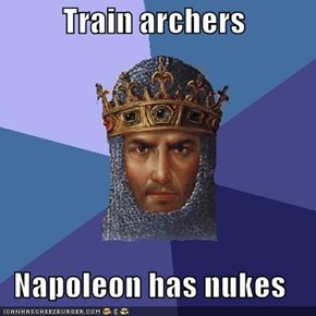 Train archers  Napoleon has nukes