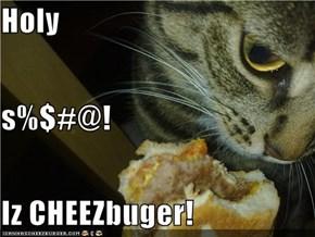 Holy  s%$#@!  Iz CHEEZbuger!