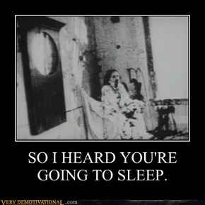 SO I HEARD YOU'RE GOING TO SLEEP.