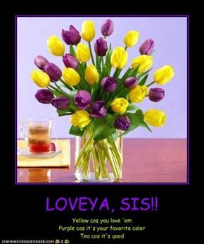 LOVEYA, SIS!!