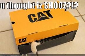 u thought iz SHOOZ?!?