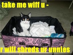 take me wiff u -  r will shreds ur unnies