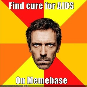 Find cure for AIDS  On Memebase
