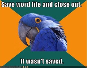Save word file and close out.  It wasn't saved.