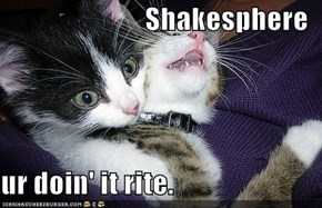 Shakesphere  ur doin' it rite.