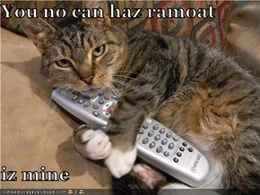 You no can haz ramoat   iz mine