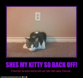 SHES MY KITTY SO BACK OFF!
