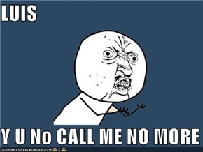 LUIS  Y U No CALL ME NO MORE