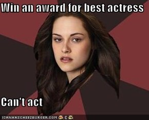 Win an award for best actress  Can't act