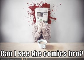 Can I see the comics bro?