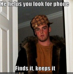 He helps you look for phone  Finds it, keeps it