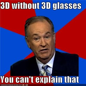 3D without 3D glasses  You can't explain that