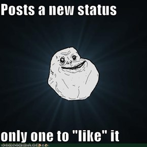 "Posts a new status  only one to ""like"" it"