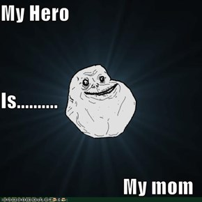 My Hero Is.......... My mom
