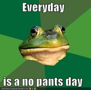 Everyday  is a no pants day