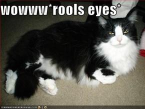 wowww*rools eyes*