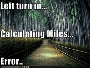 Left turn in... Calculating Miles... Error..
