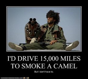 I'D DRIVE 15,000 MILES TO SMOKE A CAMEL
