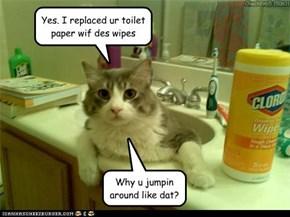 U dunt want 2 no wut I did wif teh toilet paper...