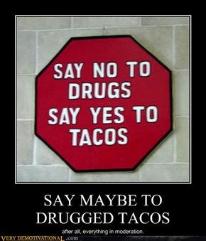 SAY MAYBE TO DRUGGED TACOS