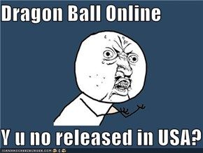 Dragon Ball Online  Y u no released in USA?