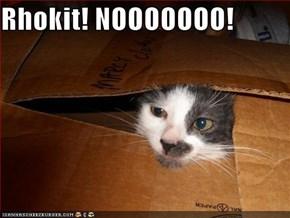 Rhokit! NOOOOOOO!
