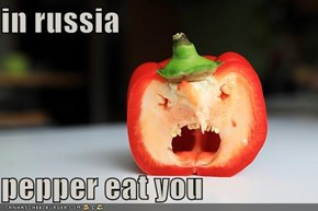 in russia  pepper eat you