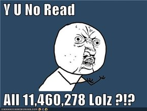 Y U No Read    All 11,460,278 Lolz ?!?