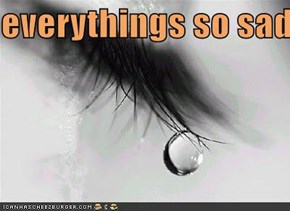 everythings so sad