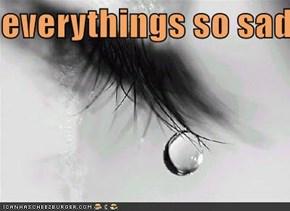 everythings so sad