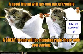A good friend will get you out of trouble
