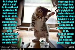 An Ai sings Hai yi yi yi yi yi yi!  An dis mai happi majikz dans, Ai twirl awoun an go go go...an dis mai happi majiks dans! Ai leap an giggle an dans dans dans! An dis Mai happi majik dans,  No beagul can beat me at dis dans!