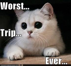 Worst... Trip... Ever...