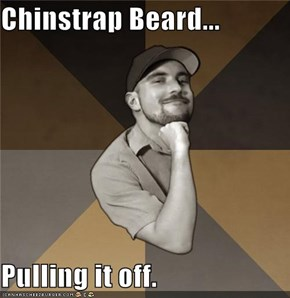 Chinstrap Beard...  Pulling it off.