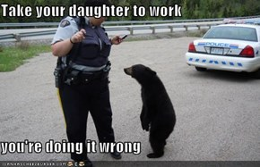 Take your daughter to work  you're doing it wrong