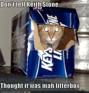 Don't tell Keith Stone...  Thought it was mah litterbox