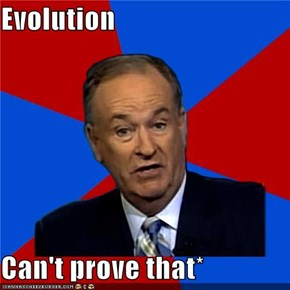 Evolution  Can't prove that*