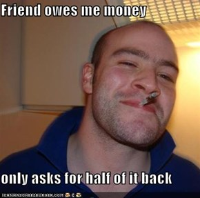 Friend owes me money  only asks for half of it back