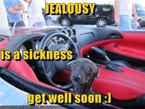 JEALOUSY  is a sickness get well soon :)