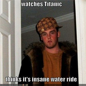 watches Titanic  thinks it's insane water ride