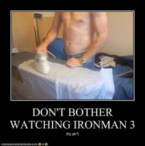 DON'T BOTHER WATCHING IRONMAN 3