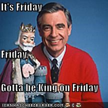 It's Friday  Friday Gotta be King on Friday