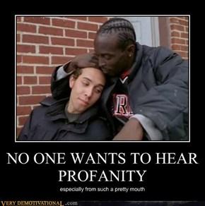 NO ONE WANTS TO HEAR PROFANITY