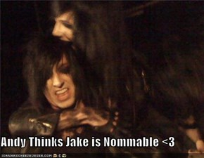 Andy Thinks Jake is Nommable <3