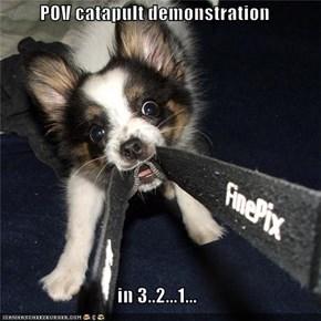 POV catapult