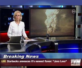 "Breaking News   - Starbucks annouces it's newest flavor: ""Java Lava"""