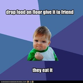 drop food on floor give it to friend
