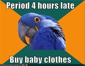 Period 4 hours late  Buy baby clothes