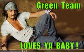 Green  Team              LOVES  YA  BABY !