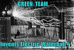 GREEN  TEAM  Invents Electric Waterball !